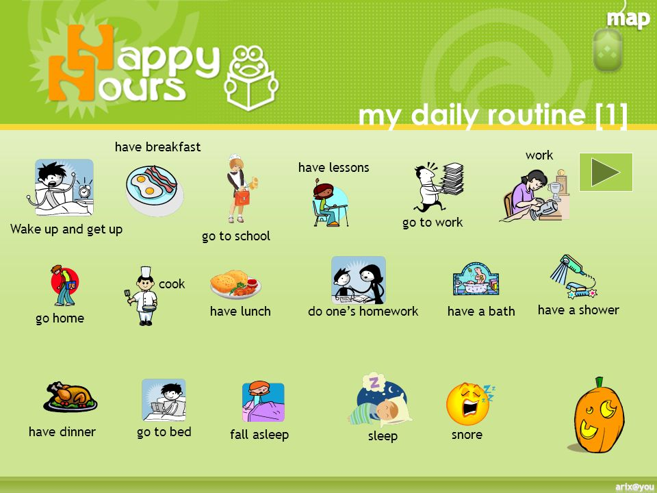 my daily routine [1] have breakfast work have lessons go to work